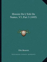 Histoire de L'Edit de Nantes, V3, Part 3 (1695) by Elie Benoist