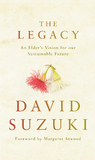 The Legacy: An Elder's Vision for Our Sustainable Future by David Suzuki