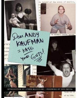 Dear Andy Kaufman, I Hate Your Guts! by Bob Zmunda