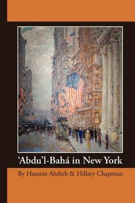 'Abdu'l-Baha in New York by Hussein Ahdieh