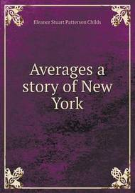 Averages a Story of New York by Eleanor Stuart Patterson Childs