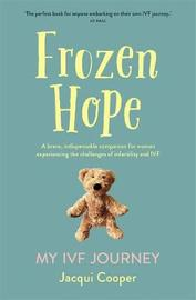 Frozen Hope: My IVF Journey by Jacqui Cooper