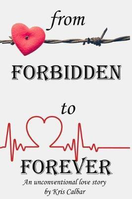 From Forbidden to Forever by Kris Calbar