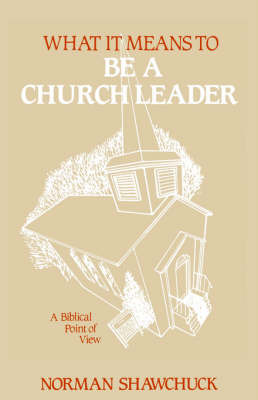 What It Means To Be A Church Leader, A Biblical Point of View by Norman, L Shawchuck image