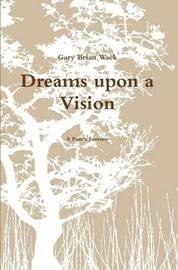 Dreams Upon a Vision by Gary Wack
