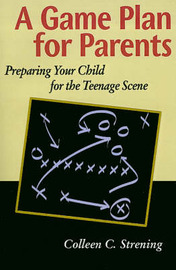 A Game Plan for Parents: Preparing Your Child for the Teenage Scene by Colleen Conroyd Strening image