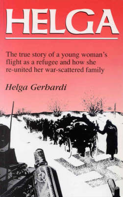 Helga: The True Story of a Young Woman's Flight as a Refugee and How She Re-united Her War-scattered Family by Helga Gerhardi image