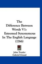 The Difference Between Words V1: Esteemed Synonymous in the English Language (1766) by Gabriel Girard