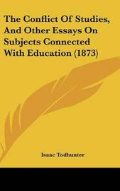 The Conflict Of Studies, And Other Essays On Subjects Connected With Education (1873) by Isaac Todhunter image