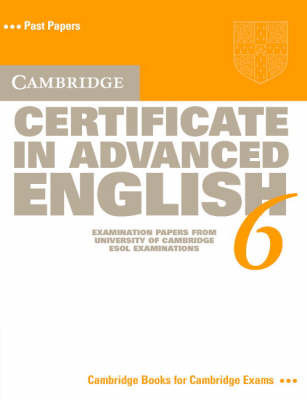 Cambridge Certificate in Advanced English 6 Student's Book: Examination Papers from the University of Cambridge ESOL Examinations by Cambridge ESOL