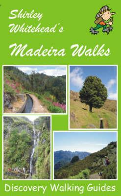 Shirley Whitehead's Madeira Walks by Shirley Whitehead