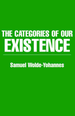 The Categories of Our Existence by Samuel Wolde-Yohannes