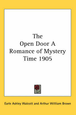The Open Door A Romance of Mystery Time 1905 by Earle Ashley Walcott