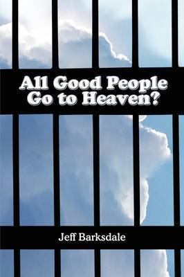 All Good People Go to Heaven? by Jeff Barksdale