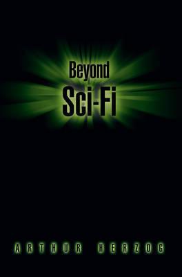 Beyond Sci-Fi by Arthur Herzog, III