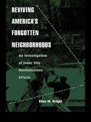 Reviving America's Forgotten Neighborhoods by Elise M Bright