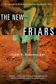 The New Friars: The Emerging Movement Serving the World's Poor by Scott A Bessenecker