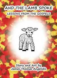 And the Lamb Spoke by James Thomas Angelidis