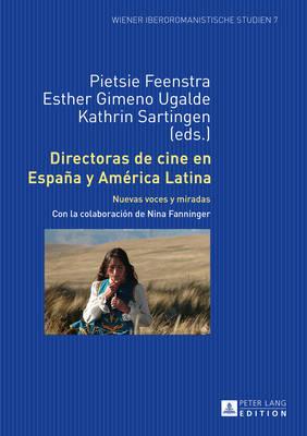 Directoras de Cine En Espana y America Latina: Nuevas Voces y Miradas by Pietsie Feenstra
