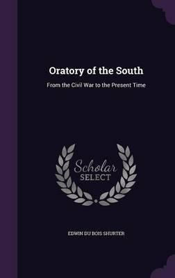 Oratory of the South by Edwin Du Bois Shurter