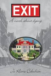 Exit - A Novel about Dying by Jo Kline Cebuhar