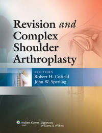 Revision and Complex Shoulder Arthroplasty by Robert H. Cofield image
