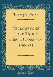 Yellowstone Lake Trout Creel Censuses, 1950-51 (Classic Reprint) by Harvey L Moore image