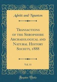 Transactions of the Shropshire Archaeological and Natural History Society, 1888, Vol. 11 (Classic Reprint) by Adnitt and Naunton image
