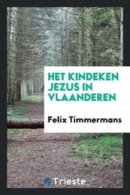 Het Kindeken Jezus in Vlaanderen by Felix Timmermans