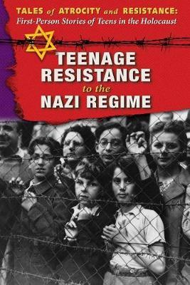 Teenage Resistance to the Nazi Regime by Hallie Murray