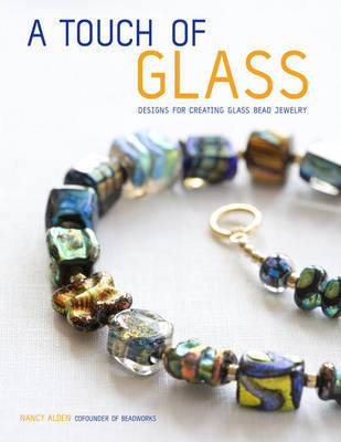 A Touch of Glass: Designs for Creating Glass Bead Jewelry by Nancy Alden image