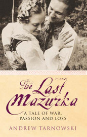 The Last Mazurka: A Tale of War Passion and Loss by Andrew Tarnowski