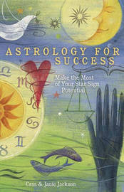 Astrology for Success: Make the Most of Your Star Sign Potential by Cass Jackson image