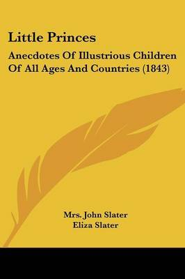 Little Princes: Anecdotes Of Illustrious Children Of All Ages And Countries (1843) by Eliza Slater image