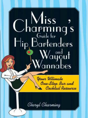 Miss Charming's Guide for Hip Bartenders and Wayout Wannabes by Cheryl Charming