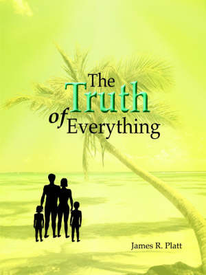 The Truth of Everything by James R. Platt