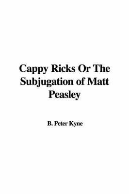 Cappy Ricks or the Subjugation of Matt Peasley by Peter B Kyne