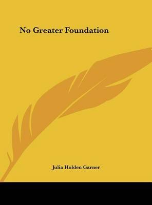 No Greater Foundation by Julia Holden Garner