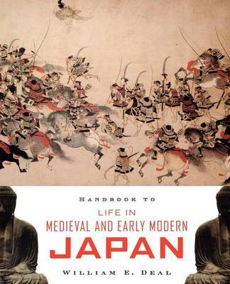 Handbook to Life in Medieval and Early Modern Japan by William E Deal