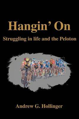 Hangin' on: Struggling in Life and the Peloton by Andrew G Hollinger image