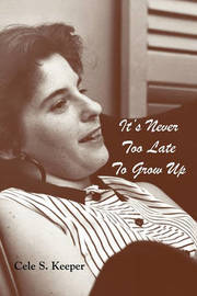 It's Never Too Late to Grow Up by Cele S. Keeper image