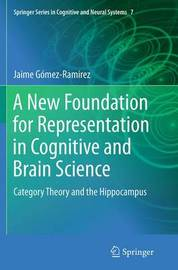 A New Foundation for Representation in Cognitive and Brain Science by Jaime Gomez-Ramirez