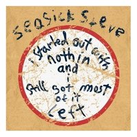I started out with nothin' and I still got most of it left by Seasick Steve