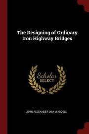 The Designing of Ordinary Iron Highway Bridges by John Alexander Low Waddell image