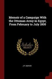 Memoir of a Campaign with the Ottoman Army in Egypt, from February to July 1800 by J P Morier image