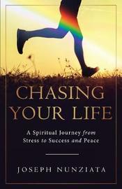 Chasing Your Life by Joseph Nunziata