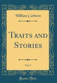 Traits and Stories, Vol. 2 (Classic Reprint) by William Carleton image