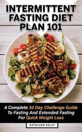 Intermittent Fasting Diet Plan 101 by Kathleen Kelly