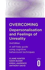Overcoming Depersonalisation and Feelings of Unreality, 2nd Edition by Dawn Baker