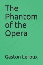 The Phantom of the Opera by Gaston Leroux